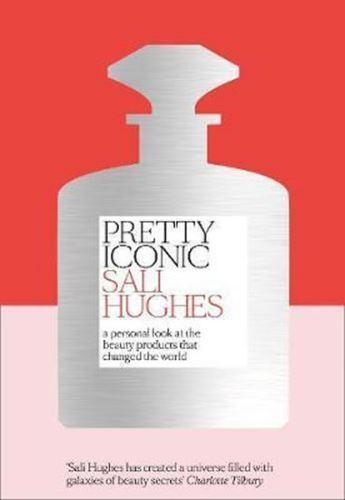 Pretty Iconic : A Personal Look at the Beauty Products That Changed the World