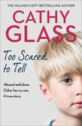 Too Scared to Tell : Abused and Alone, Oskar Has No One. a True Story.
