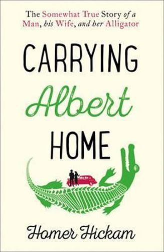 Carrying Albert Home : The Somewhat True Story of a Man, His Wife and Her Alligator