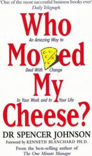 Who Moved My Cheese? : An Amazing Way to Deal with Change in Your Work and in Your Life